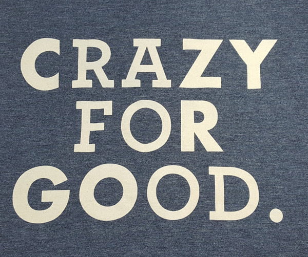 Crazy For Good T-Shirt